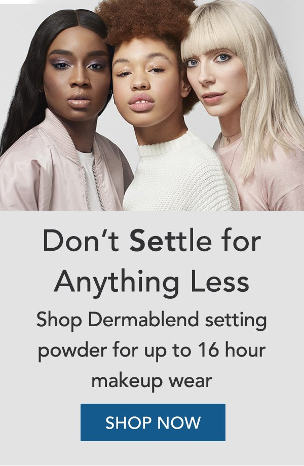 Don't Settle for Anything Less - Shop Dermablend setting powder for up to 16 hour makeup wear - SHOP NOW