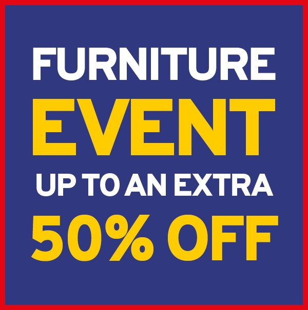 Furniture Event Up To An Extra 50% Off