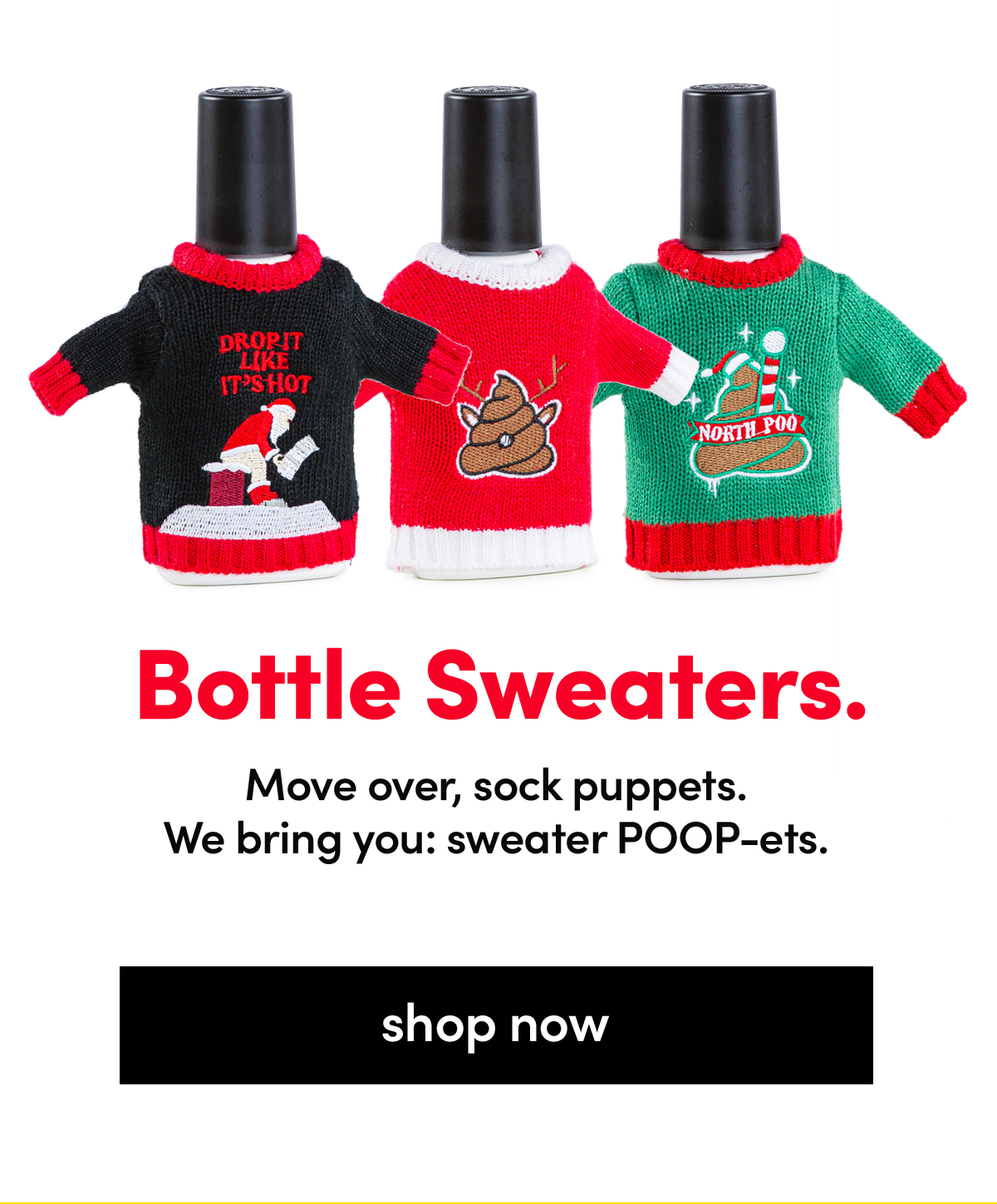 Bottle Sweaters. Move over, sock puppets. We bring you: Sweater POOP-ets. | Shop Now
