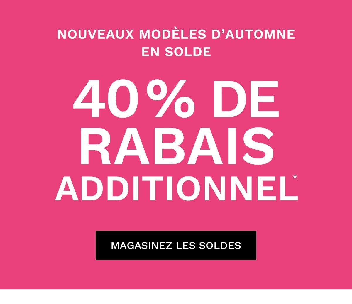 40 % de rabais ADDITIONNEL*