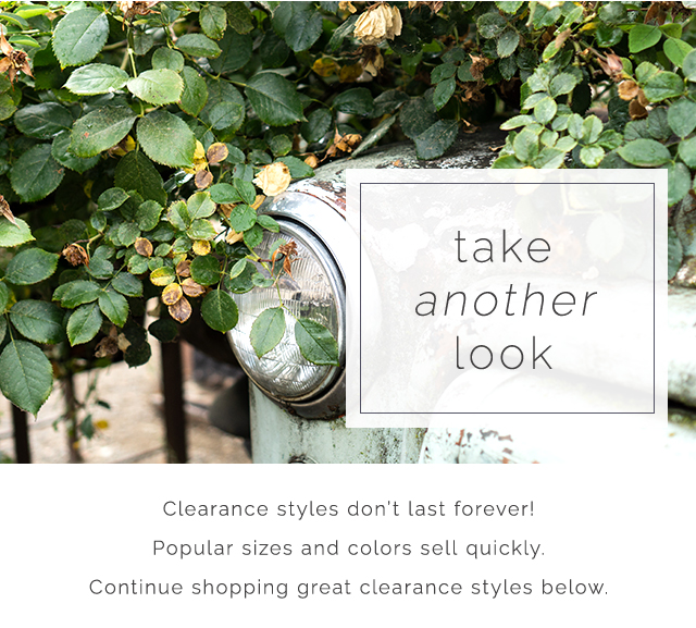 take another look and continue shopping great clearance styles