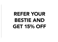 REFER YOUR BESTIE