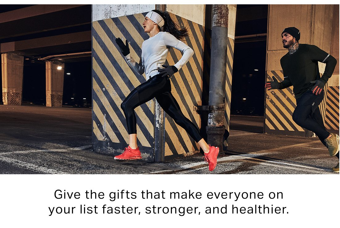 Give the gifts that make everyone on your list faster, stronger, and healthier.