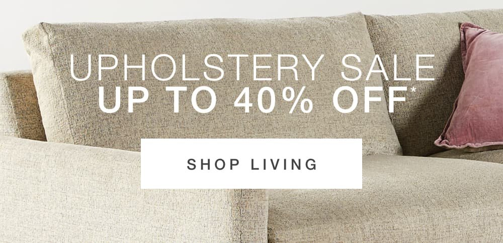 Upholstery Sale Up To 40% Off. Shop Living