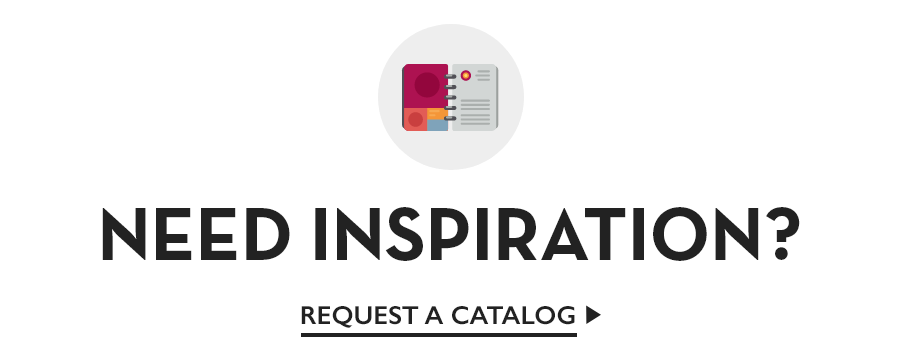Need Inspiration? Request a Catalog
