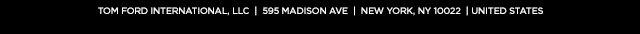 TOM FORD International, LLC | 595 Madison Ave | New York, NY 10022 | United States