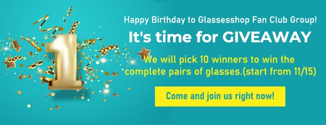 Happy Birthday to Glassesshop Fan Club Group!It's time for GIVEAWAYWe will pick 10 winners to win the complete pairs of glasses! (start from 11/15)Come and join us right now!