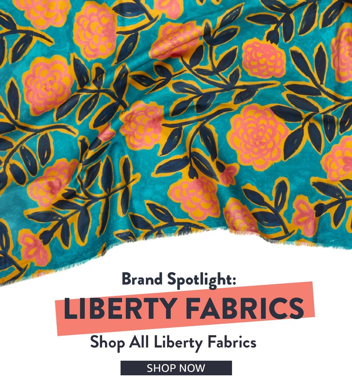 Brand Spotlight: Liberty Fabrics   SHOP NOW