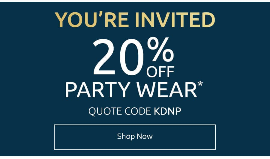 You're invited: 20% off party wear* Quote code KDNP