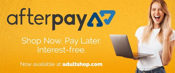 afterpay. Shop now. Pay Later. Interest Free. Now available at adultshop.com!