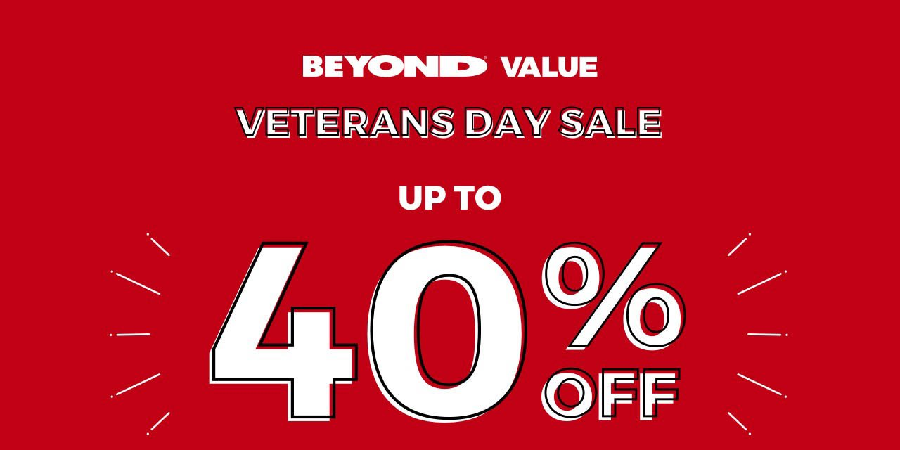 BEYOND® VALUE - VETERANS DAY SALE - UP TO 40% OFF