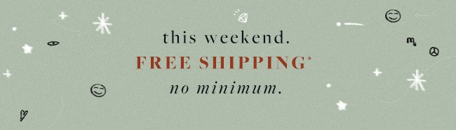 FREE Shipping on ALL Orders. ALL Weekend.