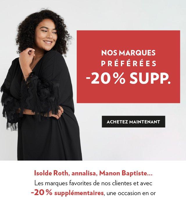 Nos marques jusqu'a -20%  -  Isolde Roth, annalisa, Manon Baptiste... Les marques favorites de nos clientes et avec 20% supplémentaires, une occasion en or