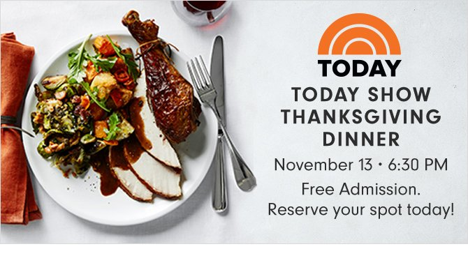 TODAY - TODAY SHOW THANKSGIVING DINNER - November 13 - 6:30PM - Free Admission. Reserve your spot today!