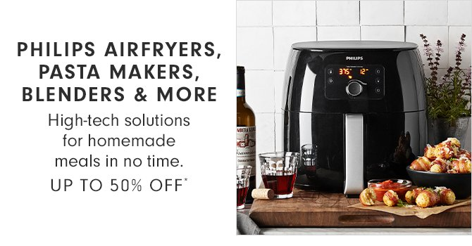 PHILIPS AIRFRYERS, PASTA MAKERS, BLENDERS & MORE - UP TO 50% OFF*