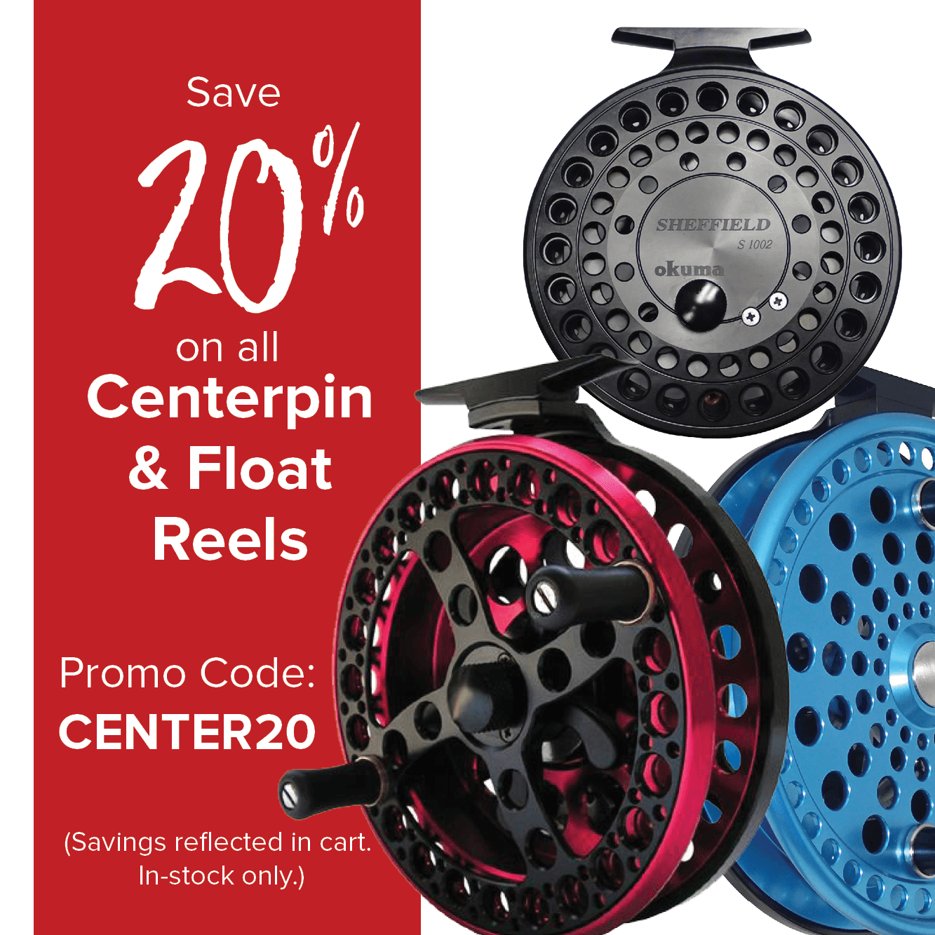 Save 20% on all Centerpin & Float Reels