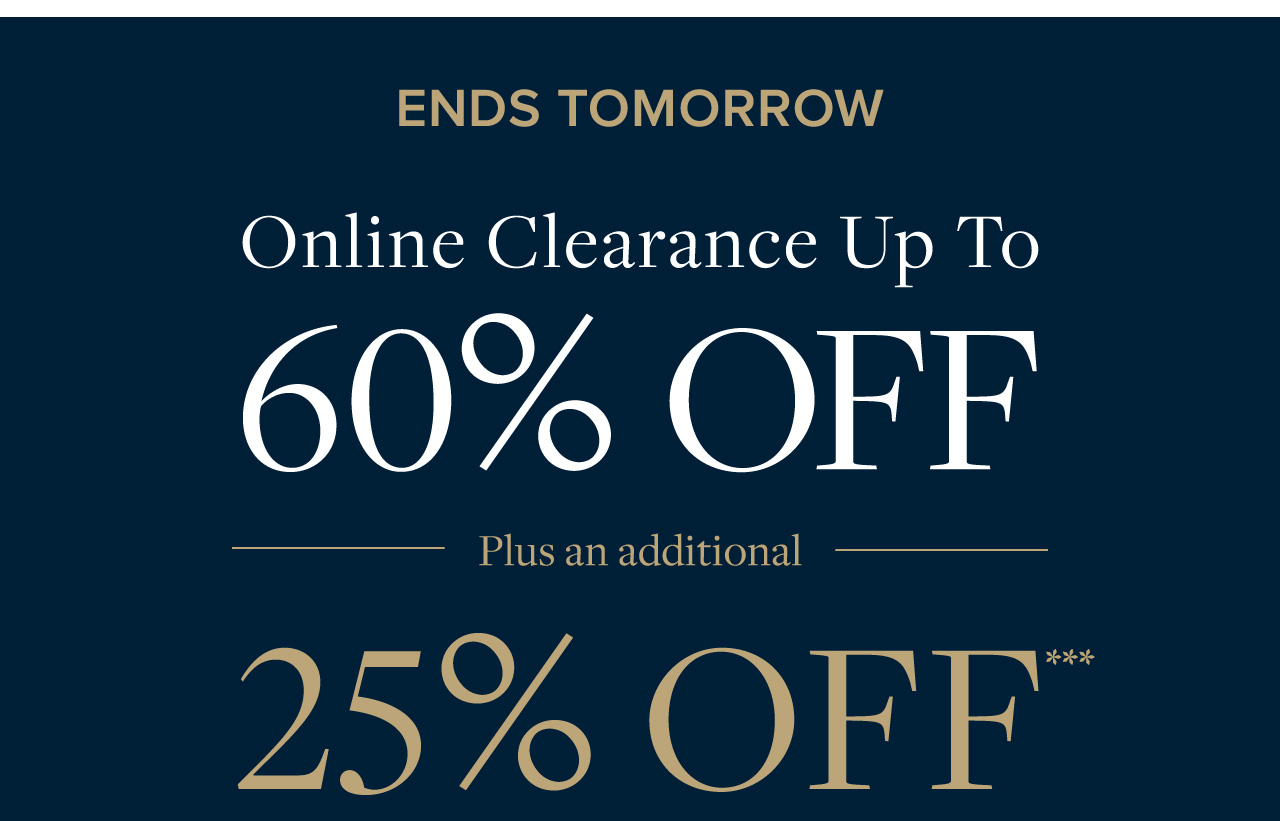Ends Tomorrow Online Clearance Up To 60% Off Plus an additional 25% Off