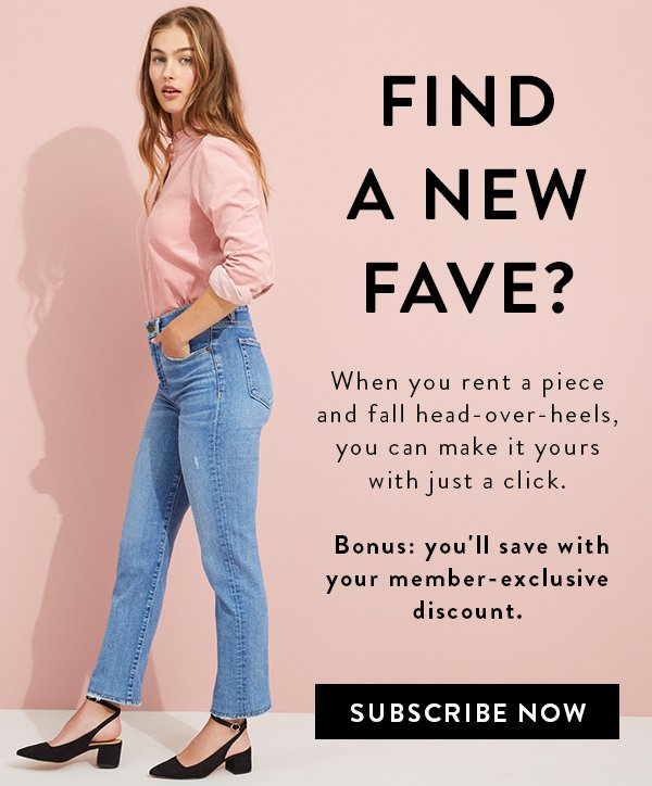FIND A NEW FAVE? When you rent a piece and fall head-over-heels, you can make it yours with just a click. Bonus: you'll save with your member-exclusive discount.