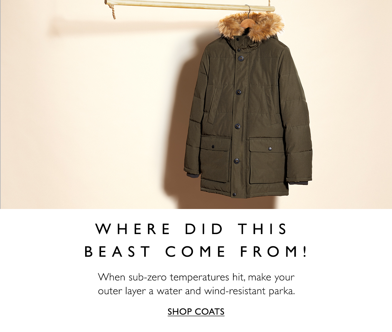 Where did this beast come from! When sub-zero temperatures hit, make your outer layer a water and wind-resistant parka. Shop coats
