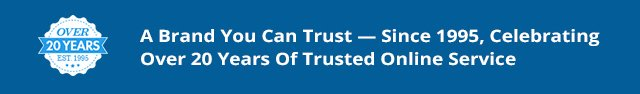 A Brand you Can Trust - Since 1995, Celebrating Over 20 Years Of trusted Online Service
