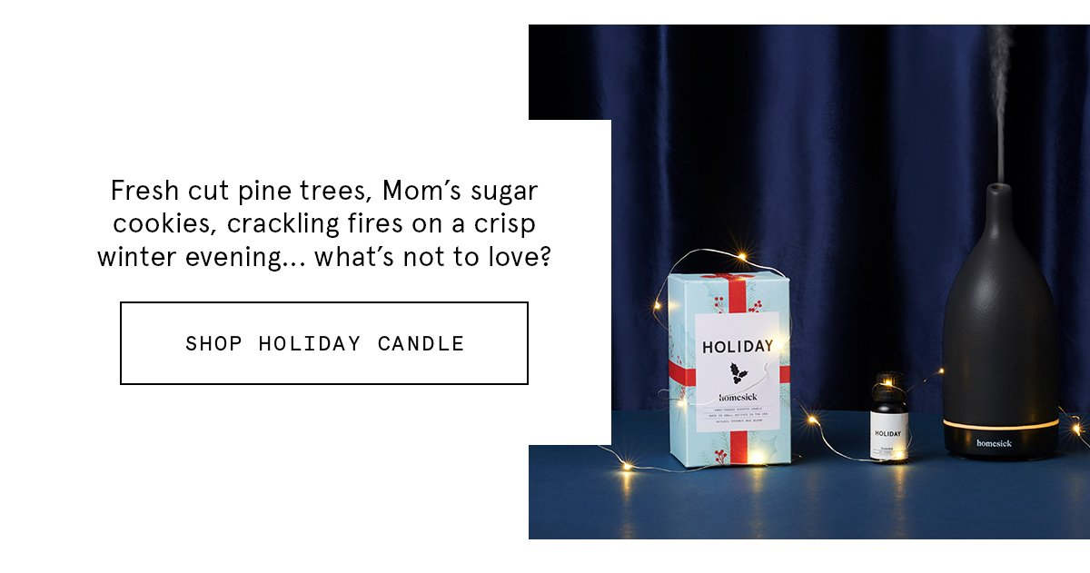 Fresh cut pine trees, Mom's sugar cookies, crackling fires on a crisp winter evening... what's not to love? SHOP HOLIDAY CANDLE