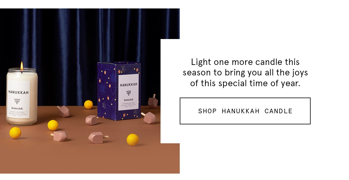 Light one more candle this season to bring you all the joys of this special time of year. SHOP HANUKKAH CANDLE