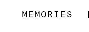 MEMORIES |