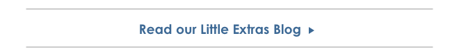 Read our Little Extras Blog