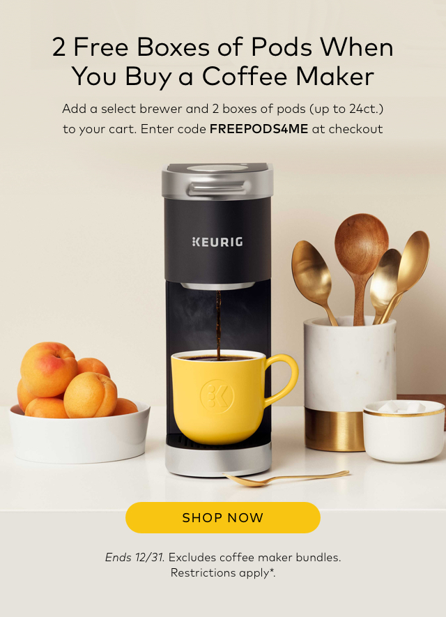 2 Free Boxes Of Pods When You Buy a Coffee Maker Add a select brewer and 2 boxes of pods (up to 24 ct.) to your cart. Enter code FREEPODS4ME at checkout SHOP NOW Ends 12/31. Excludes coffee maker bundles. Restrictions apply*.