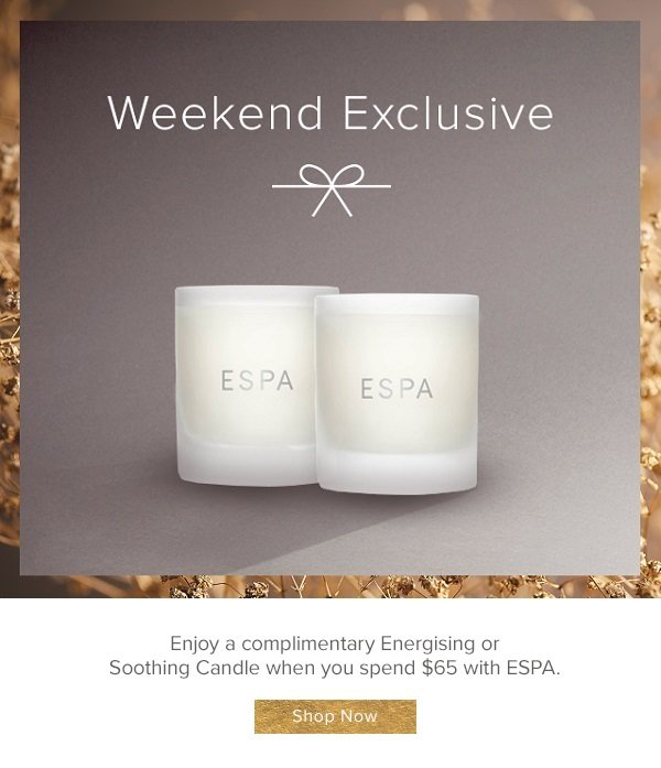 For one weekend only Enjoy a complimentary candle with ESPA