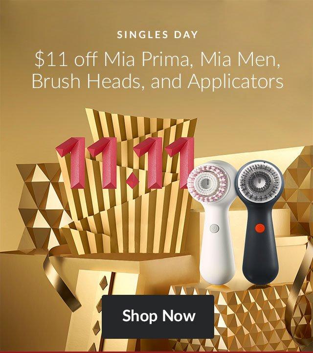 SINGLES DAY - $11 off Mia Prima, Mia Men, Brush Heads, and Applicators - Shop Now