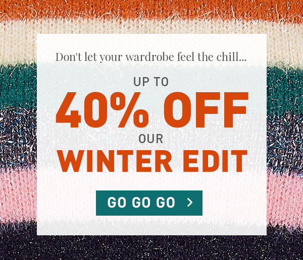 Up To 40% Off Winter Edit