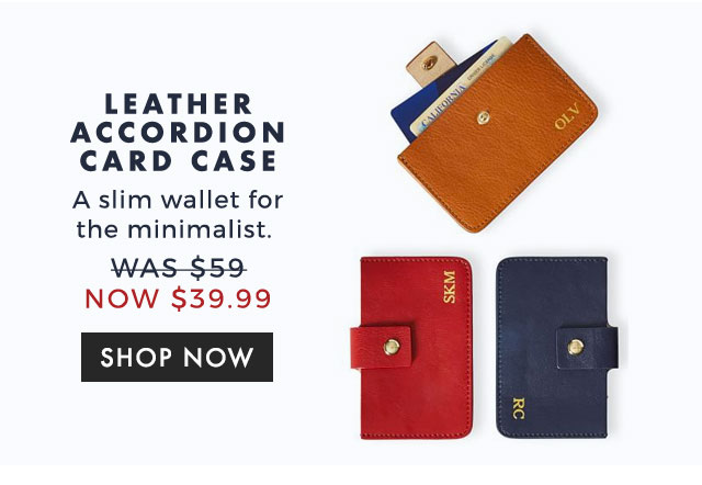 LEATHER ACCORDION CARD CASE - A slim wallet for the minimalist. - was $59 now $39.99 - SHOP NOW