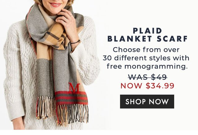 PLAID BLANKET SCARF - Choose from over 30 different styles with free monogramming. - was $49 now $34.99 - SHOP NOW