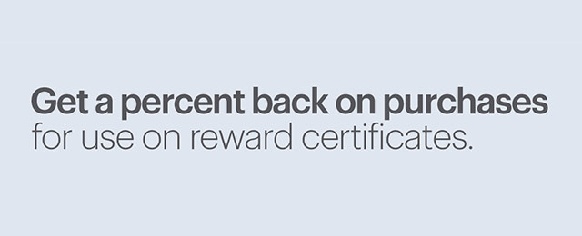 Get a percent back on purchases for use on reward certificates.