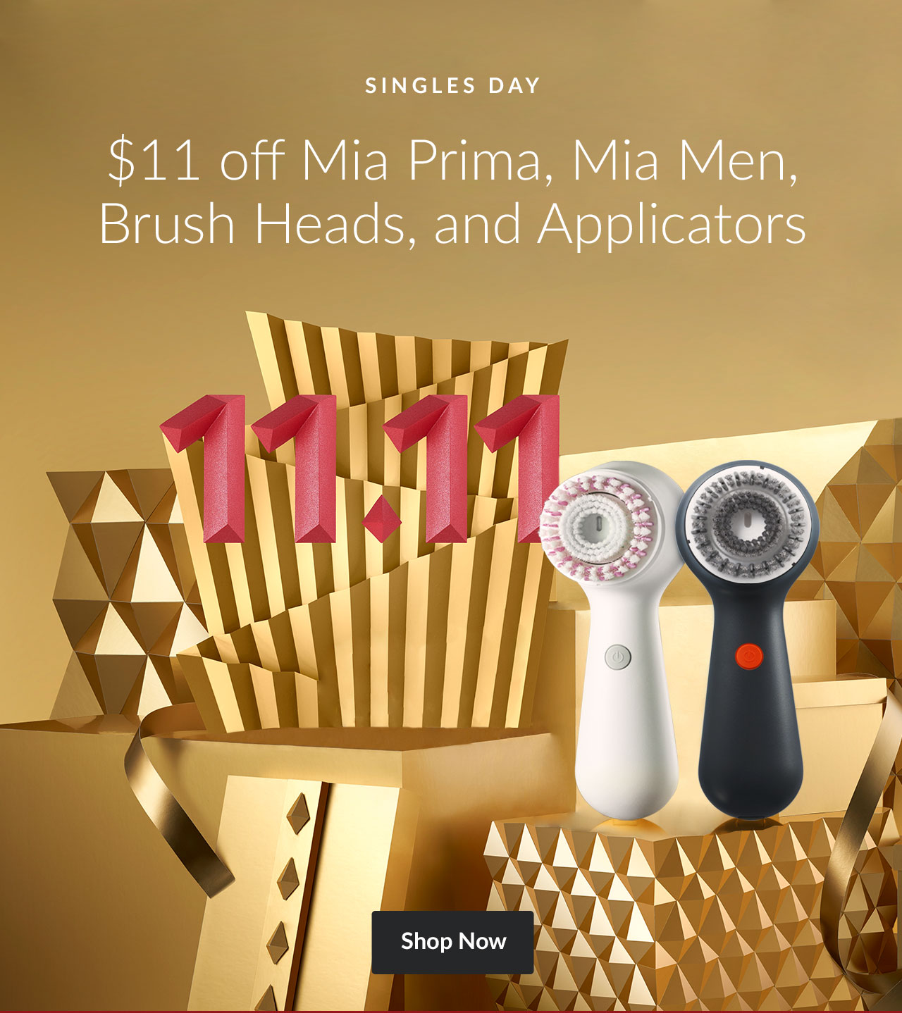 SINGLES DAY - $11 off Mia Prima, Mia Men, Brush Heads, and Applicators - Shop Now