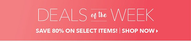 Deals of the Week | Save 80% on Select Items! | Shop Now