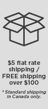 $5 flat rate shipping FREE shipping over $100 *standard shipping in Canada only.