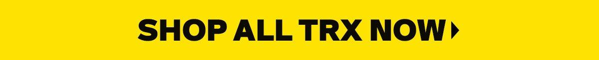 SHOP ALL TRX NOW >