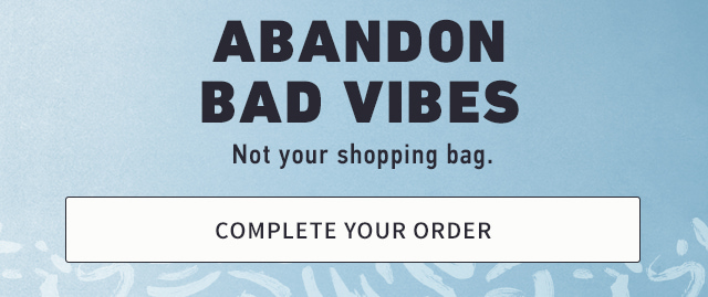 ABANDON BAD VIBES. Not your shopping bag.