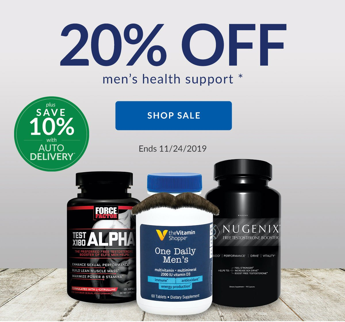 20% OFF men's health support * | SHOP SALE | Ends 11/24/2019 | plus SAVE 10% with AUTO DELIVERY