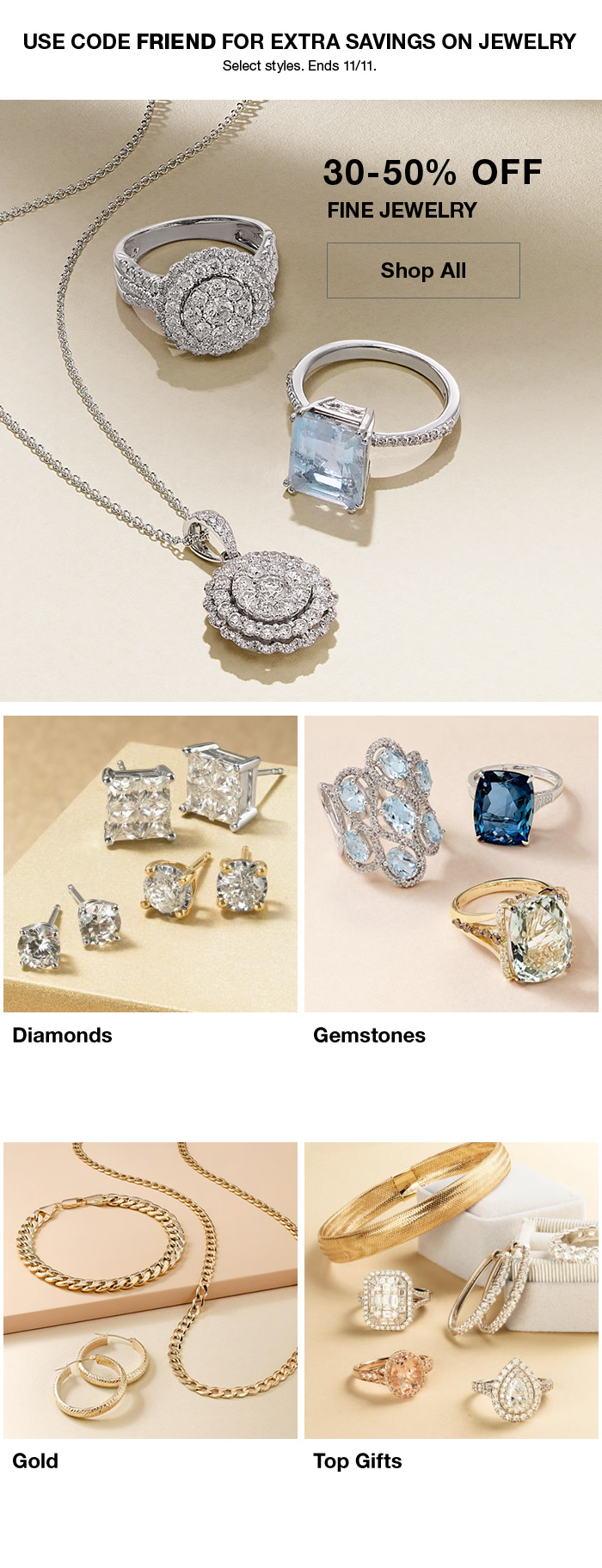 Use Code FRIEND For Extra Savings on Jewelry, 30-50 percent Off, Fine Jewelry, Shop All, Diamonds, Gemstones, Gold, Top Gifts