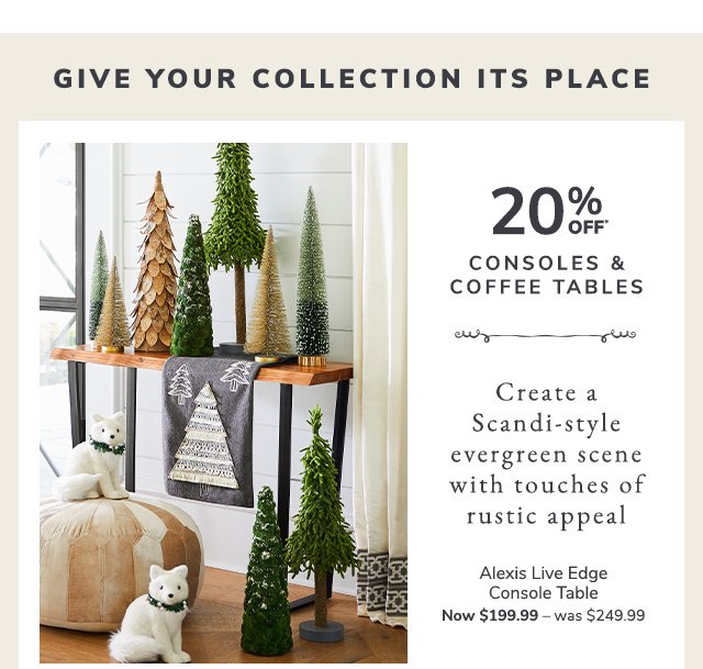 Give your collections its place and shop twenty percent off consoles and coffee tables