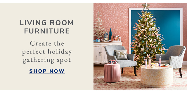 Create the perfect holiday gathering spot and shop Living Room Furniture