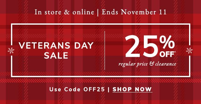 Shop the Veterans Day Sale and get twenty five percent off clearance and regular price Ends November eleventh