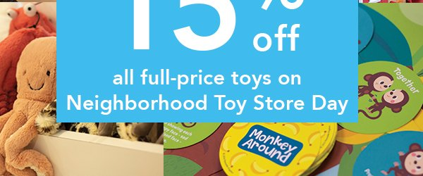 off all full-price toys on Neighborhood Toy Store Day