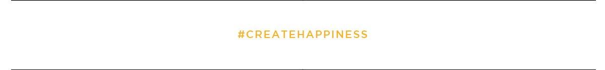 #createhappiness