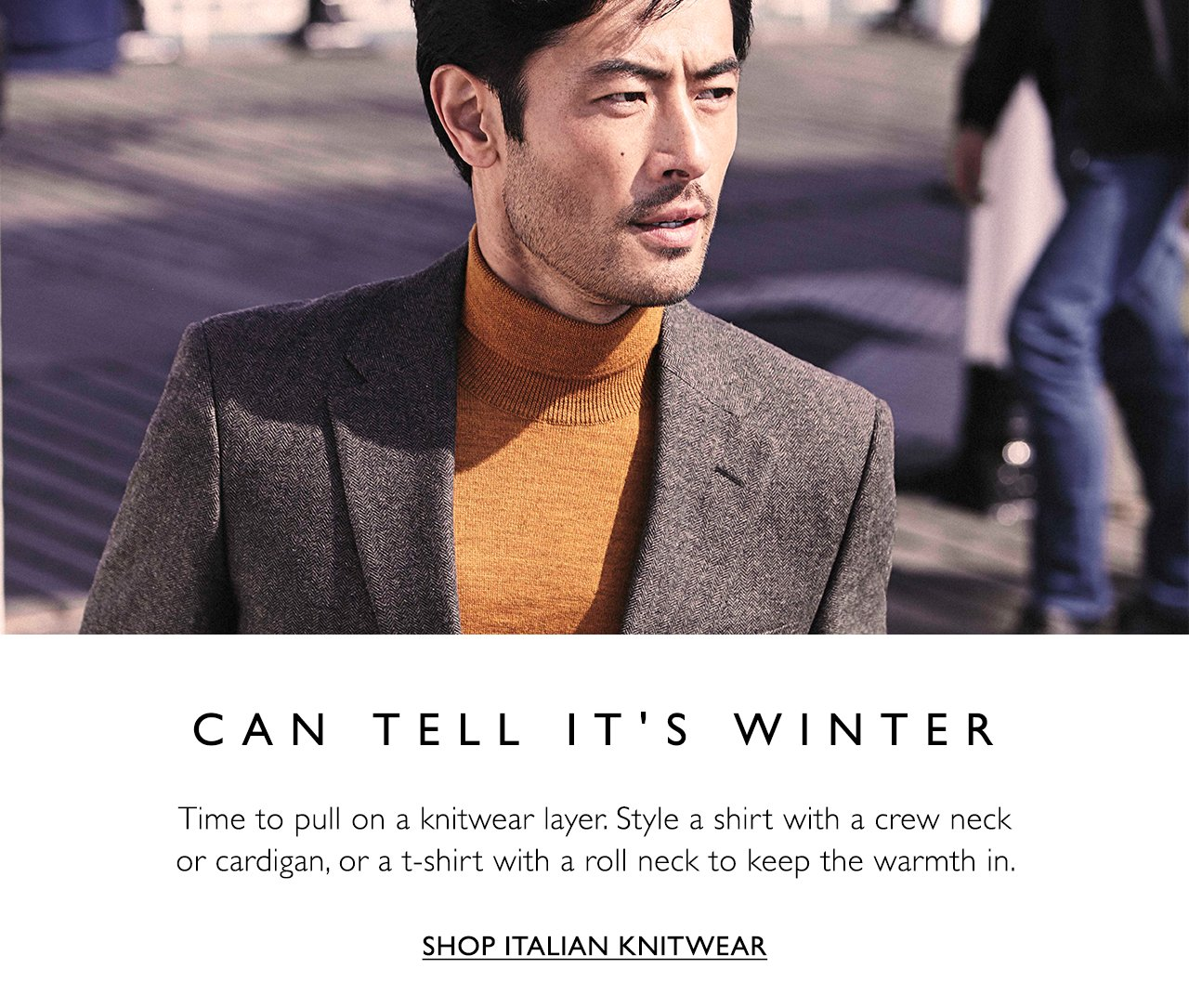 Can tell it's winter. Time to pull on a knitwear layer. Style a shirt with a crew neck or cardigan, or a t-shirt with a roll neck to keep the warmth in. Shop Italian knitwear