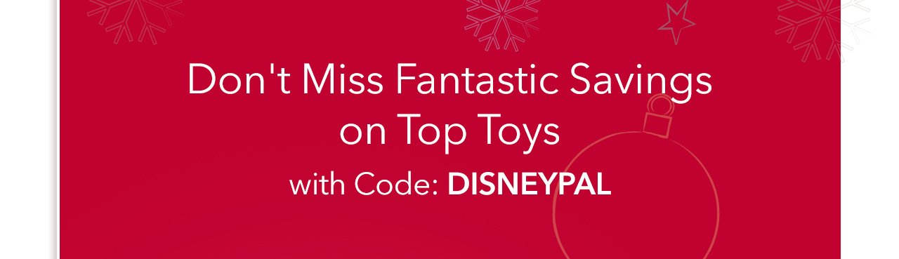 Don't Miss Fantastic Savings on Top Toys with Code: DISNEYPAL