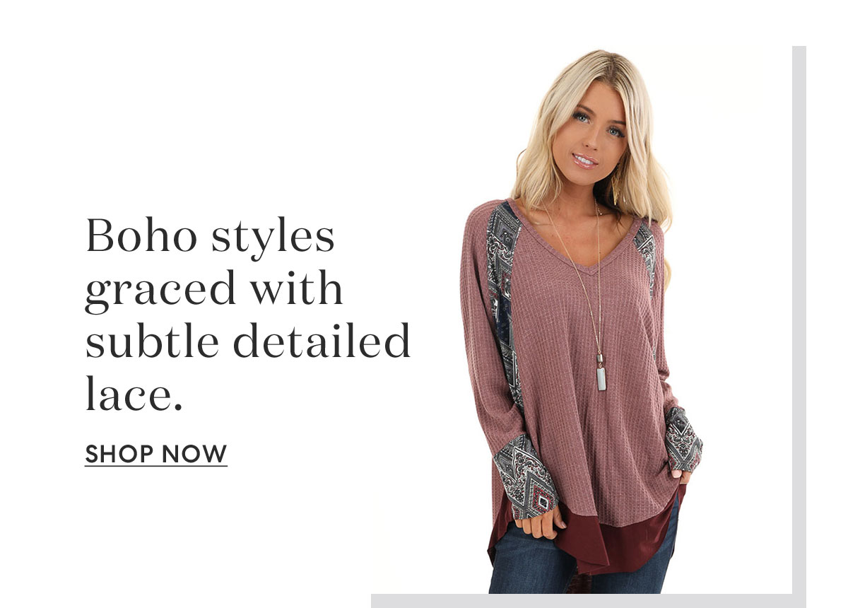 Boho styles graced with subtle detailed lace. | SHOP NOW